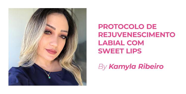 PROTOCOLO DE REJUVENESCIMENTO LABIAL COM SWEET LIPS - By Kamyla Ribeiro