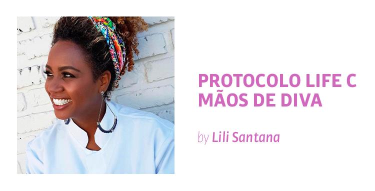 PROTOCOLO LIFE C:  MÃOS DE DIVA  - By Lili Santana